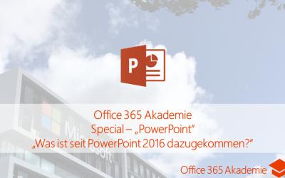 18-01 PowerPoint – Was ist seit PowerPoint 2016 dazugekommen – Office 365 Akademie Special