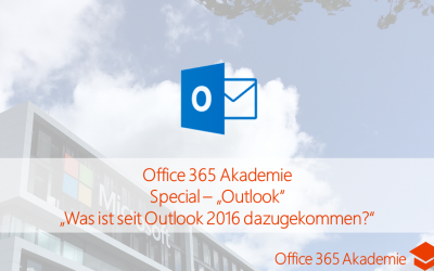 18-01 Outlook – Was ist seit Outlook 2016 dazugekommen – Office 365 Akademie Special