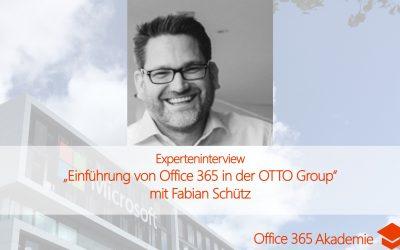 Experteninterview mit Fabian Schütz: Einführung von Office 365 in der OTTO Group