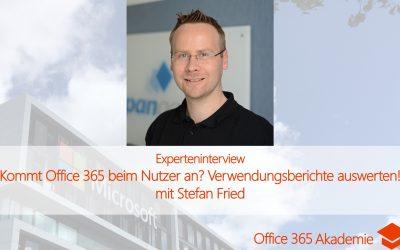 Experteninterview mit Stefan Fried: Kommt Office 365 beim Nutzer an? Verwendungsberichte auswerten!