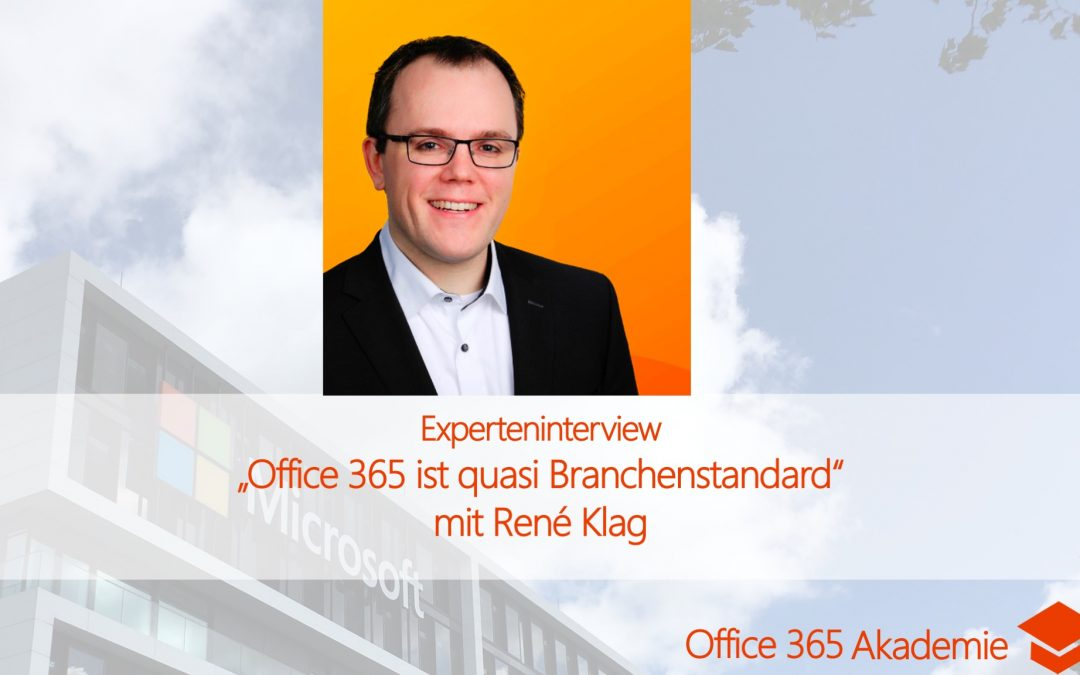 Experteninterview mit René Klag: Office 365 ist quasi Branchenstandard
