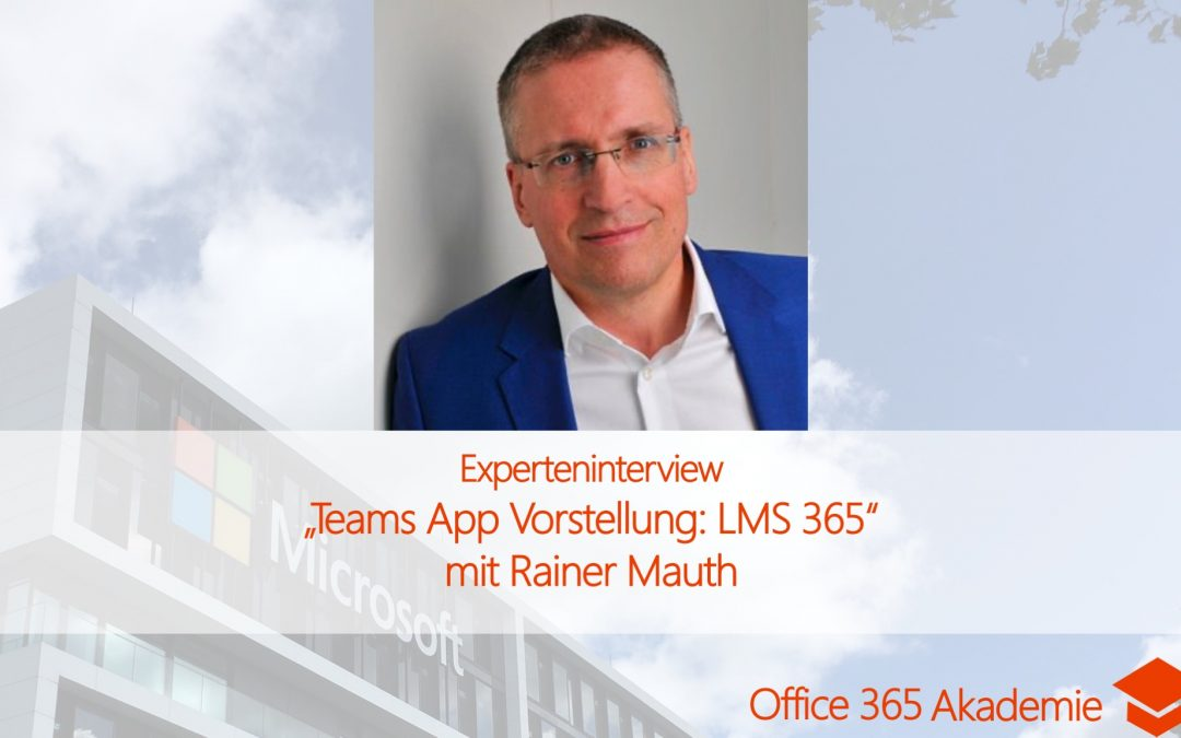 Experteninterview mit Rainer Mauth: Teams App Vorstellung: LMS 365