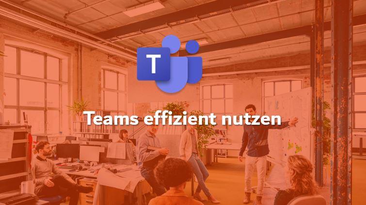 "Office 365 Teams Logo mit dem Text ""Teams effizient nutzen"""