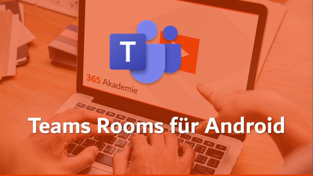 """Logo der 365 Akademie mit dem Microsoft Teams Logo und dem Titel """"Teams Rooms für Android"""""""