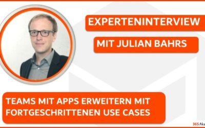 Experteninterview mit Julian Bahrs: Teams mit Apps erweitern mit fortgeschrittenen Use Cases